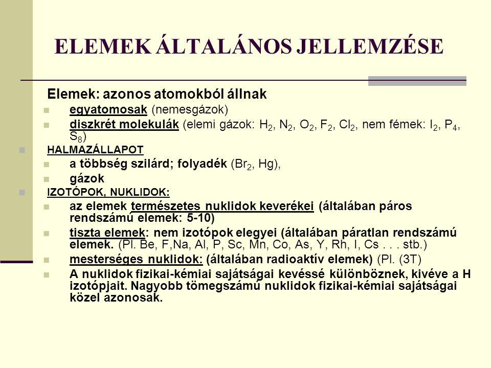 ELEMEK ÁLTALÁNOS JELLEMZÉSE Elemek: azonos atomokból állnak egyatomosak (nemesgázok) diszkrét molekulák (elemi gázok: H 2, N 2, O 2, F 2, Cl 2, nem fé