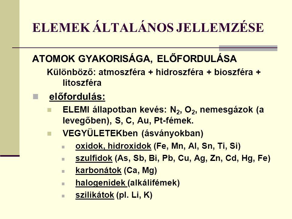 ELEMEK ÁLTALÁNOS JELLEMZÉSE ATOMOK GYAKORISÁGA, ELŐFORDULÁSA Különböző: atmoszféra + hidroszféra + bioszféra + litoszféra előfordulás: ELEMI állapotba