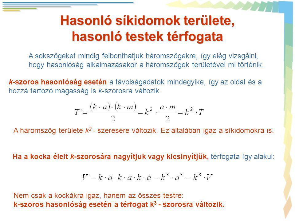 k-arányú hasonlóság T T ' = k 2 · T A A ' = k 2 · A V V ' = k 3 · V