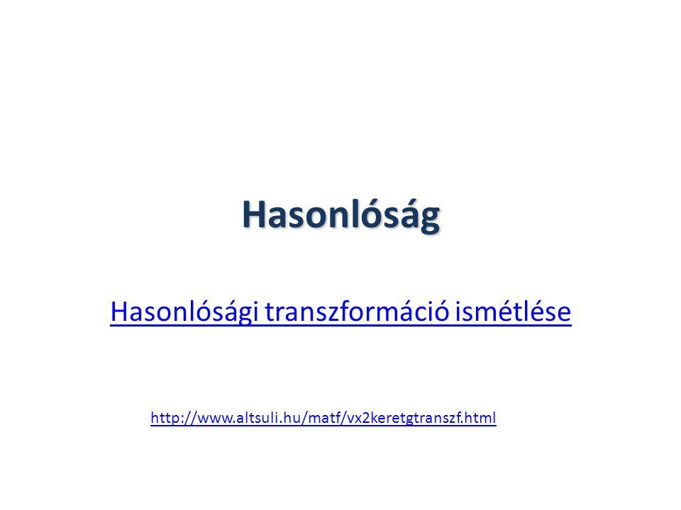 Hasonlóság Hasonlósági transzformáció ismétlése http://www.altsuli.hu/matf/vx2keretgtranszf.html