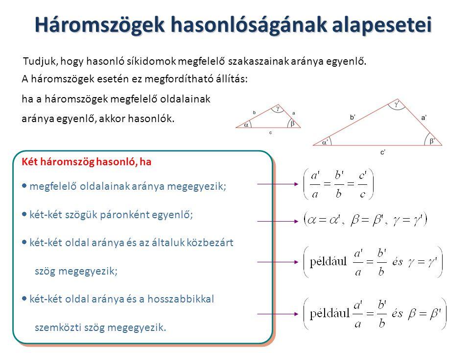 Tudjuk, hogy hasonló síkidomok megfelelő szakaszainak aránya egyenlő. A háromszögek esetén ez megfordítható állítás: ha a háromszögek megfelelő oldala