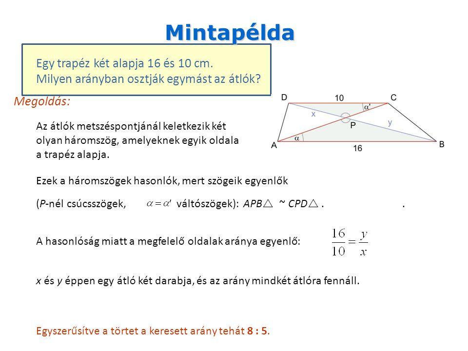 Mintapélda Egy trapéz két alapja 16 és 10 cm. Milyen arányban osztják egymást az átlók? Megoldás: Az átlók metszéspontjánál keletkezik két olyan három