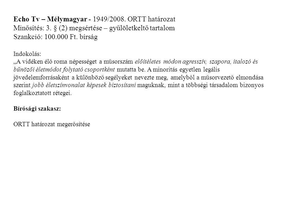 """Echo Tv – Mélymagyar - 1949/2008. ORTT határozat Minősítés: 3. § (2) megsértése – gyűlöletkeltő tartalom Szankció: 100.000 Ft. bírság Indokolás: """"A vi"""