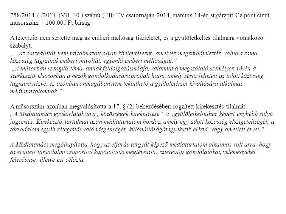 758/2014. ( /2014. (VII. 30.) számú ) Hír TV csatornáján 2014. március 14-én sugárzott Célpont című műsorszám – 100.000 Ft bírság A televízió nem sért