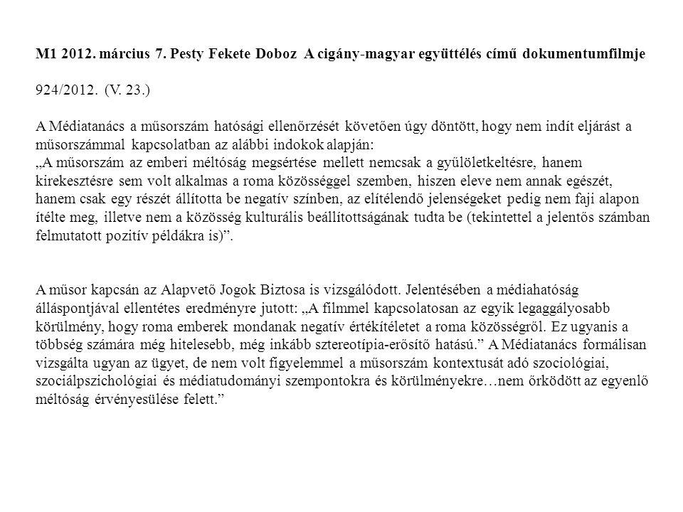M1 2012. március 7. Pesty Fekete Doboz A cigány-magyar együttélés című dokumentumfilmje 924/2012. (V. 23.) A Médiatanács a műsorszám hatósági ellenőrz
