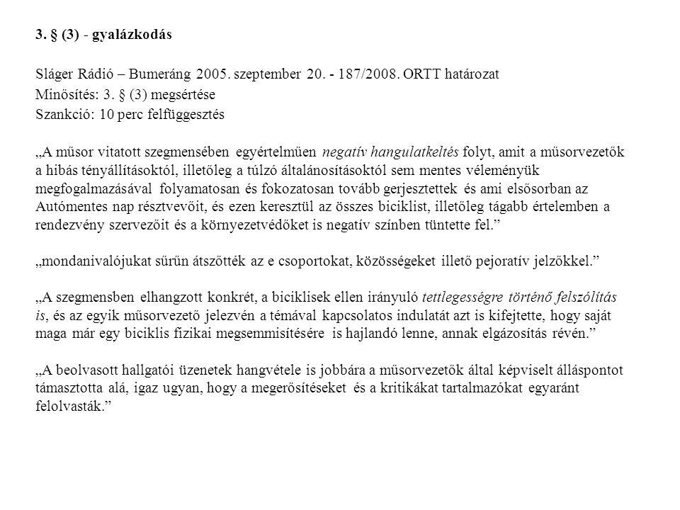 3. § (3) - gyalázkodás Sláger Rádió – Bumeráng 2005. szeptember 20. - 187/2008. ORTT határozat Minősítés: 3. § (3) megsértése Szankció: 10 perc felfüg
