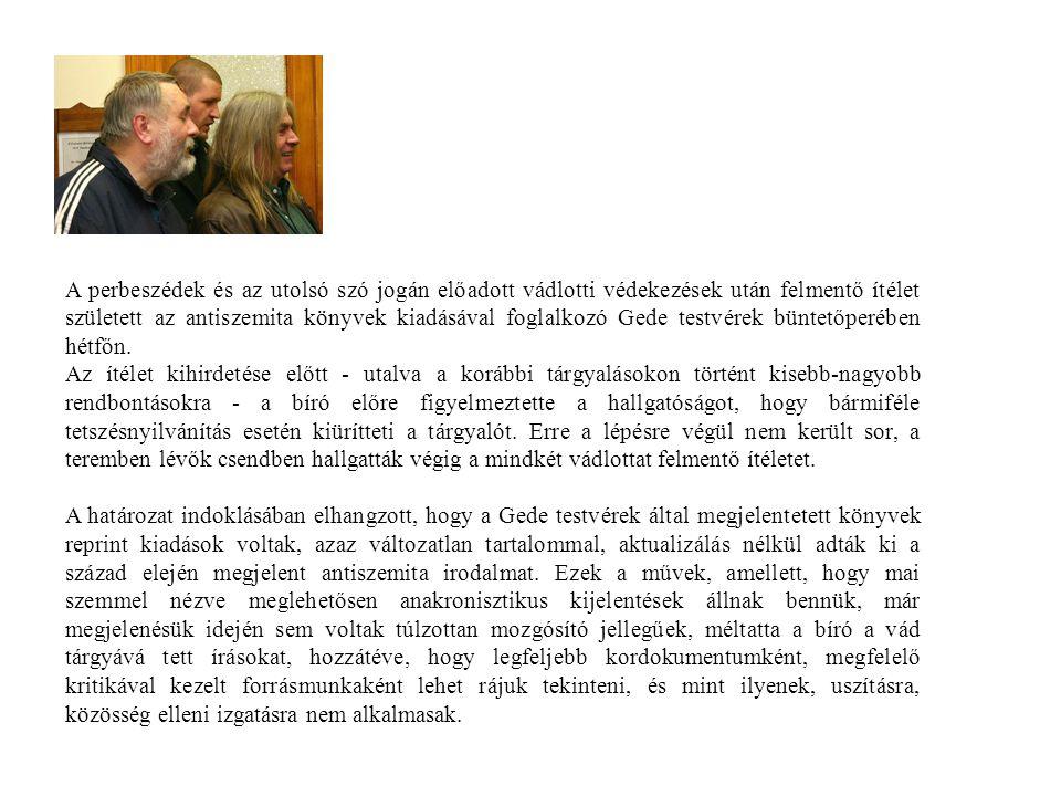 A perbeszédek és az utolsó szó jogán előadott vádlotti védekezések után felmentő ítélet született az antiszemita könyvek kiadásával foglalkozó Gede te