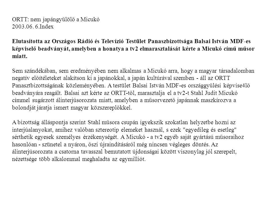 ORTT: nem japángyűlölő a Micukó 2003.06. 6.Index Elutasította az Országos Rádió és Televízió Testület Panaszbizottsága Balsai István MDF-es képviselő