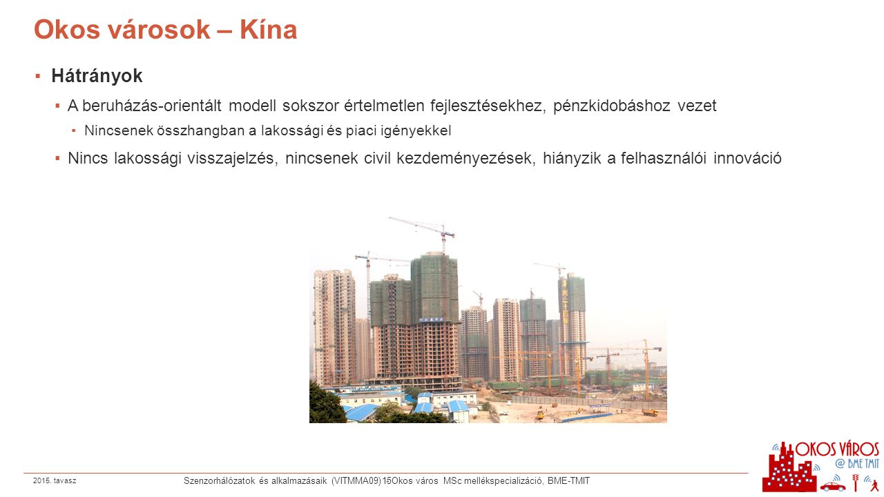 Okos városok – Kína ▪Hátrányok ▪A beruházás-orientált modell sokszor értelmetlen fejlesztésekhez, pénzkidobáshoz vezet ▪Nincsenek összhangban a lakoss