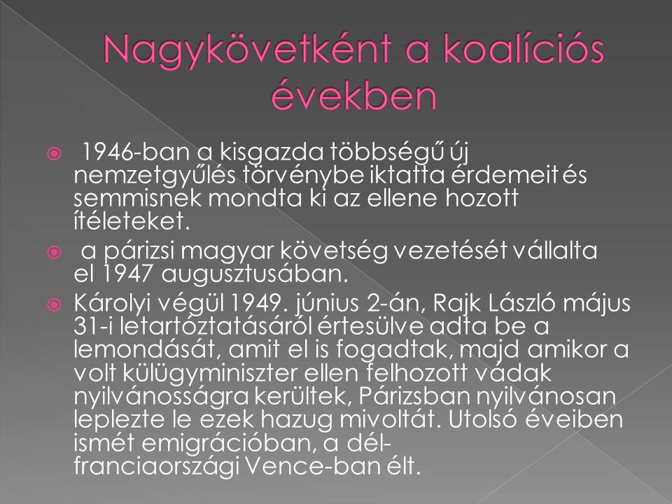  1946-ban a kisgazda többségű új nemzetgyűlés törvénybe iktatta érdemeit és semmisnek mondta ki az ellene hozott ítéleteket.  a párizsi magyar követ