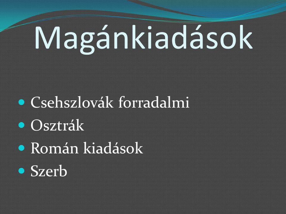 Magánkiadások Csehszlovák forradalmi Osztrák Román kiadások Szerb