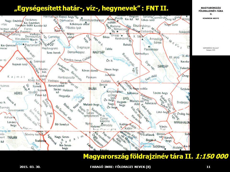 """2015. 03. 30.FARAGÓ IMRE: FÖLDRAJZI NEVEK (8)11 """"Egységesített határ-, víz-, hegynevek"""" : FNT II. Magyarország földrajzinév tára II. 1:150 000"""