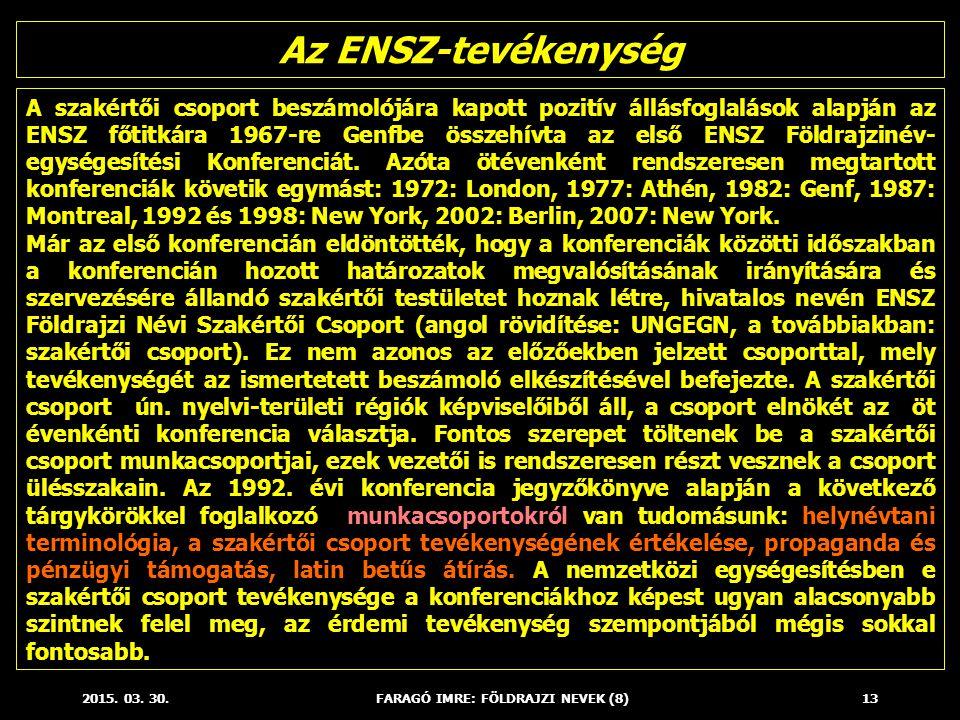 2015. 03. 30.FARAGÓ IMRE: FÖLDRAJZI NEVEK (8)13 A szakértői csoport beszámolójára kapott pozitív állásfoglalások alapján az ENSZ főtitkára 1967-re Gen