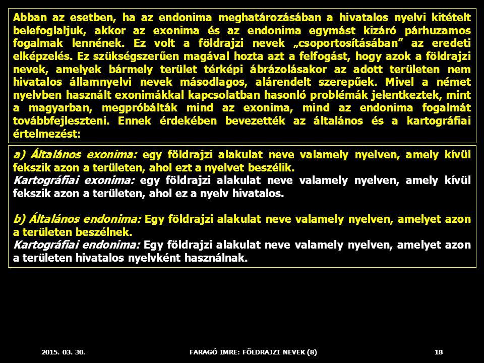 2015. 03. 30.FARAGÓ IMRE: FÖLDRAJZI NEVEK (8)18 Abban az esetben, ha az endonima meghatározásában a hivatalos nyelvi kitételt belefoglaljuk, akkor az