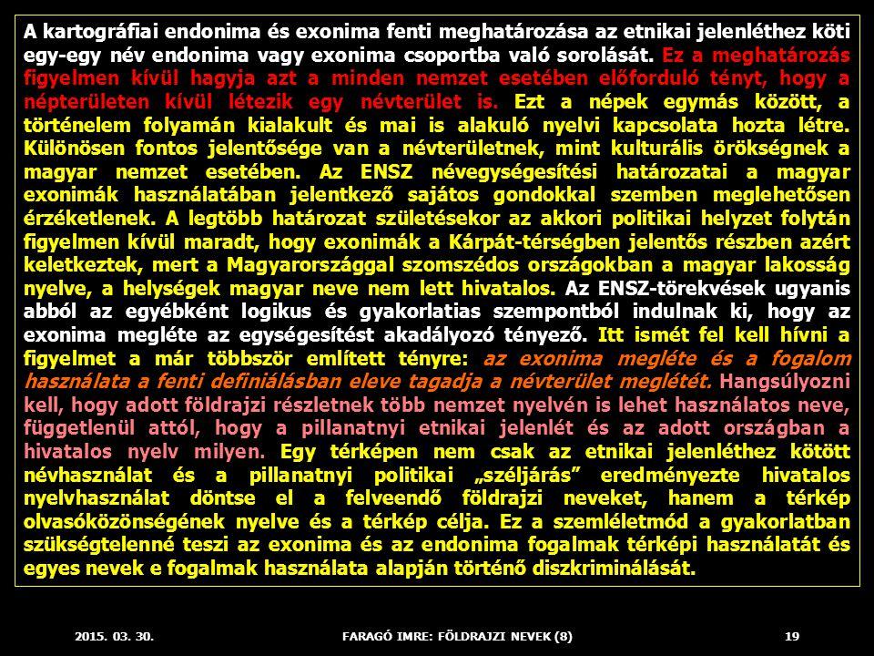 2015. 03. 30.FARAGÓ IMRE: FÖLDRAJZI NEVEK (8)19 A kartográfiai endonima és exonima fenti meghatározása az etnikai jelenléthez köti egy-egy név endonim