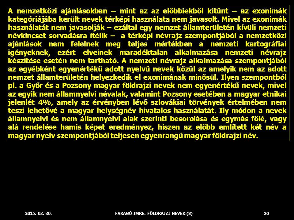 2015. 03. 30.FARAGÓ IMRE: FÖLDRAJZI NEVEK (8)20 A nemzetközi ajánlásokban – mint az az előbbiekből kitűnt – az exonimák kategóriájába került nevek tér