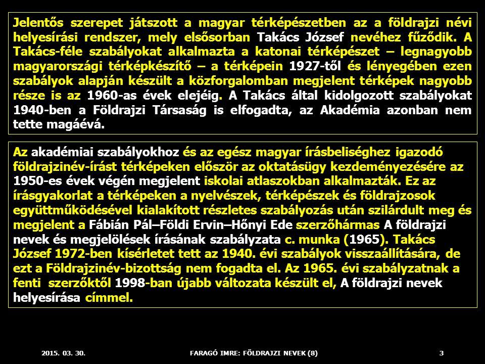 2015. 03. 30.FARAGÓ IMRE: FÖLDRAJZI NEVEK (8)3 Jelentős szerepet játszott a magyar térképészetben az a földrajzi névi helyesírási rendszer, mely elsős