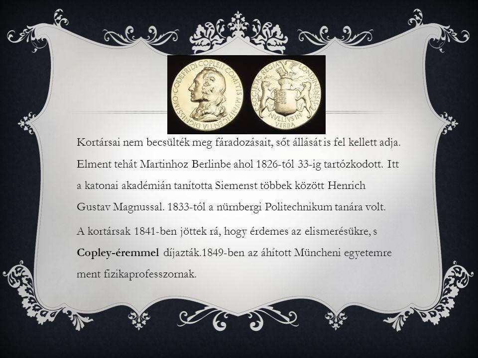 Kortársai nem becsülték meg fáradozásait, sőt állását is fel kellett adja. Elment tehát Martinhoz Berlinbe ahol 1826-tól 33-ig tartózkodott. Itt a kat
