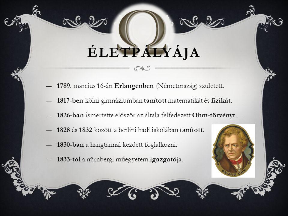 ÉLETPÁLYÁJA ―1789. március 16-án Erlangenben (Németország) született. ―1817-ben kölni gimnáziumban tanított matematikát és fizikát. ―1826-ban ismertet