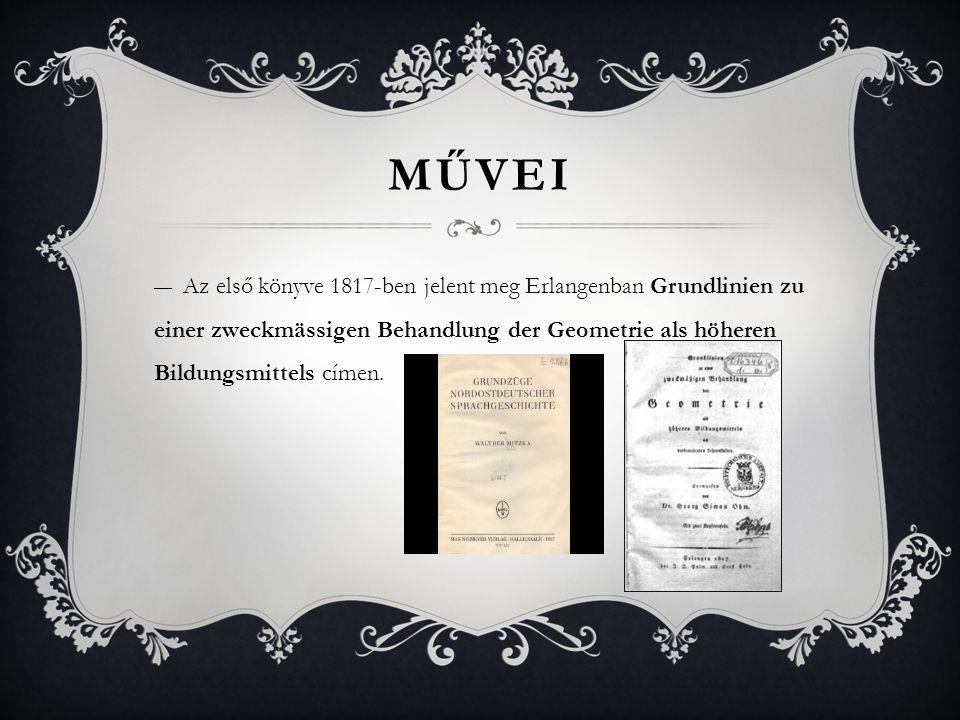 MŰVEI ―Az első könyve 1817-ben jelent meg Erlangenban Grundlinien zu einer zweckmässigen Behandlung der Geometrie als höheren Bildungsmittels címen.