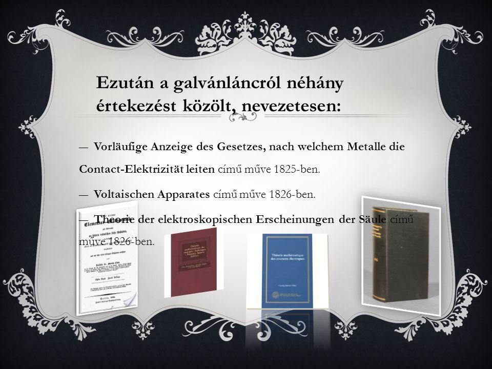 ―Vorläufige Anzeige des Gesetzes, nach welchem Metalle die Contact-Elektrizität leiten című műve 1825-ben. ―Voltaischen Apparates című műve 1826-ben.