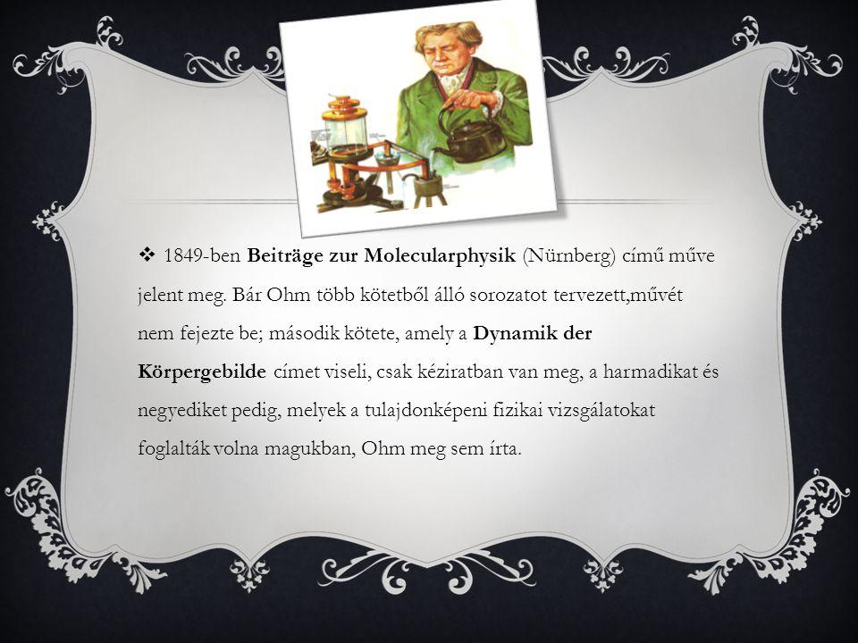  1849-ben Beiträge zur Molecularphysik (Nürnberg) című műve jelent meg. Bár Ohm több kötetből álló sorozatot tervezett,művét nem fejezte be; második
