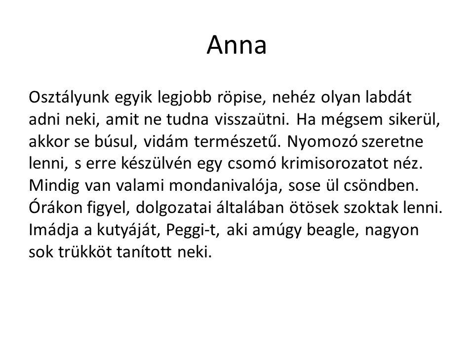 Anna Osztályunk egyik legjobb röpise, nehéz olyan labdát adni neki, amit ne tudna visszaütni.