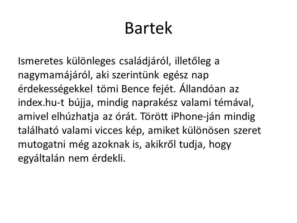 Bartek Ismeretes különleges családjáról, illetőleg a nagymamájáról, aki szerintünk egész nap érdekességekkel tömi Bence fejét.