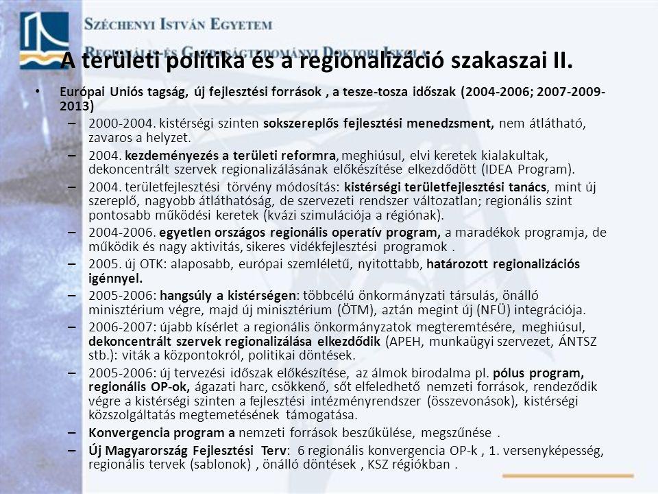 A területi politika és a regionalizáció szakaszai II. Európai Uniós tagság, új fejlesztési források, a tesze-tosza időszak (2004-2006; 2007-2009- 2013