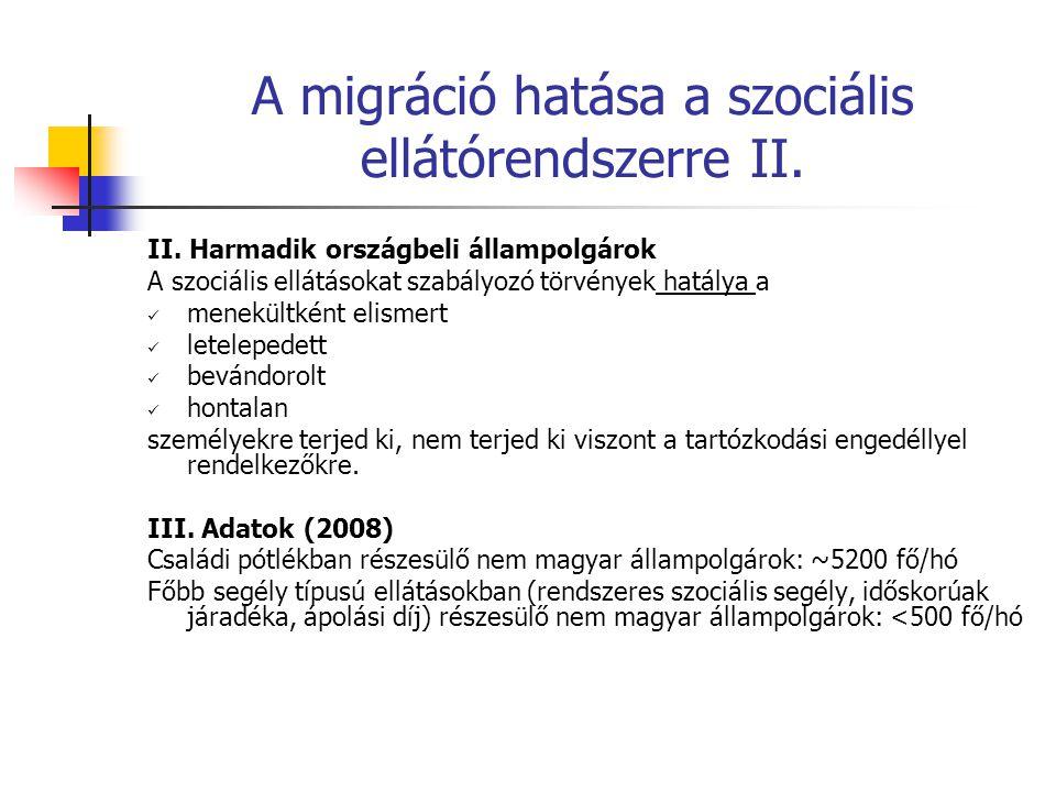 A migráció hatása a szociális ellátórendszerre II. II. Harmadik országbeli állampolgárok A szociális ellátásokat szabályozó törvények hatálya a menekü