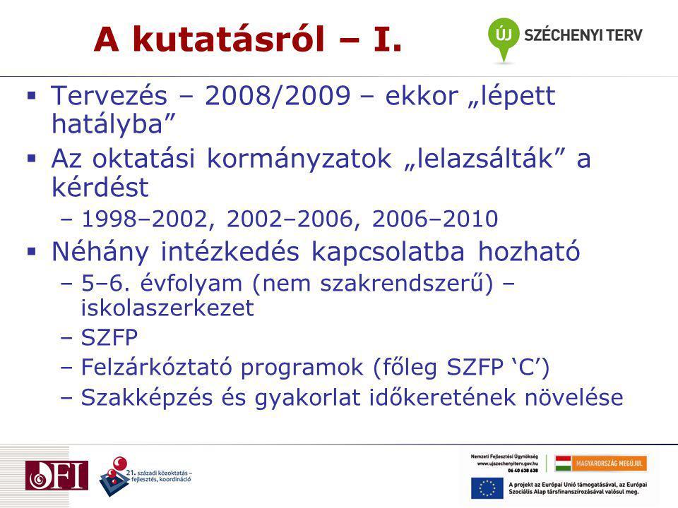 """A kutatásról – I.  Tervezés – 2008/2009 – ekkor """"lépett hatályba""""  Az oktatási kormányzatok """"lelazsálták"""" a kérdést –1998–2002, 2002–2006, 2006–2010"""
