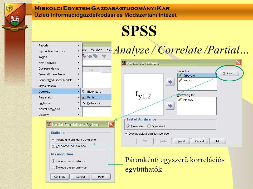 Miskolci Egyetem Gazdaságtudományi Kar Üzleti Információgazdálkodási és Módszertani Intézet SPSS Analyze / Correlate /Partial… r y1.2 Páronkénti egysz