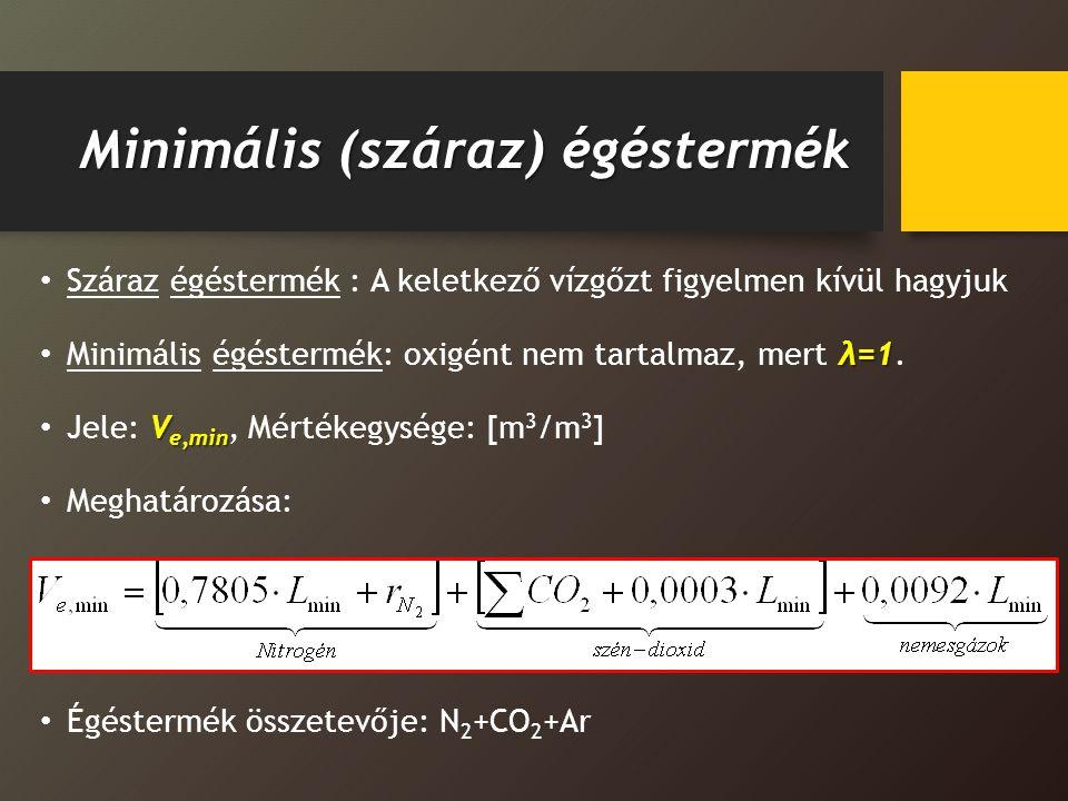 Minimális (száraz) égéstermék Száraz égéstermék : A keletkező vízgőzt figyelmen kívül hagyjuk λ=1 Minimális égéstermék: oxigént nem tartalmaz, mert λ=