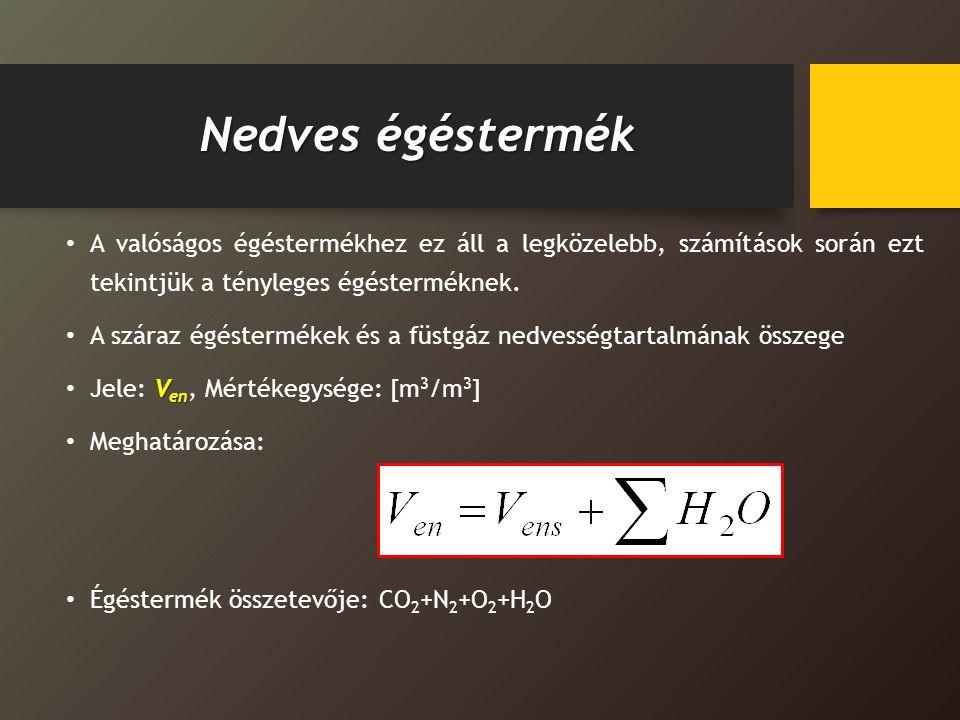 A keletkező égéstermék összetétele [m 3 /m 3 ]-ben Minimális szárazSzárazNedves CO 2 N2N2 Ar O2O2 - H2OH2O --