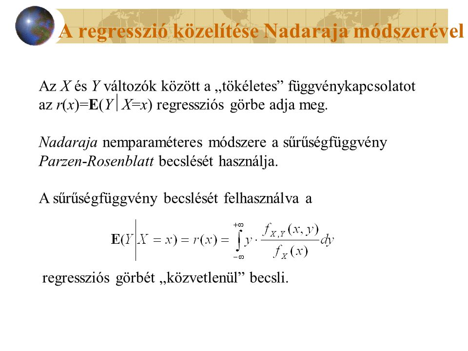 """A regresszió közelítése Nadaraja módszerével Az X és Y változók között a """"tökéletes függvénykapcsolatot az r(x)=E(Y  X=x) regressziós görbe adja meg."""