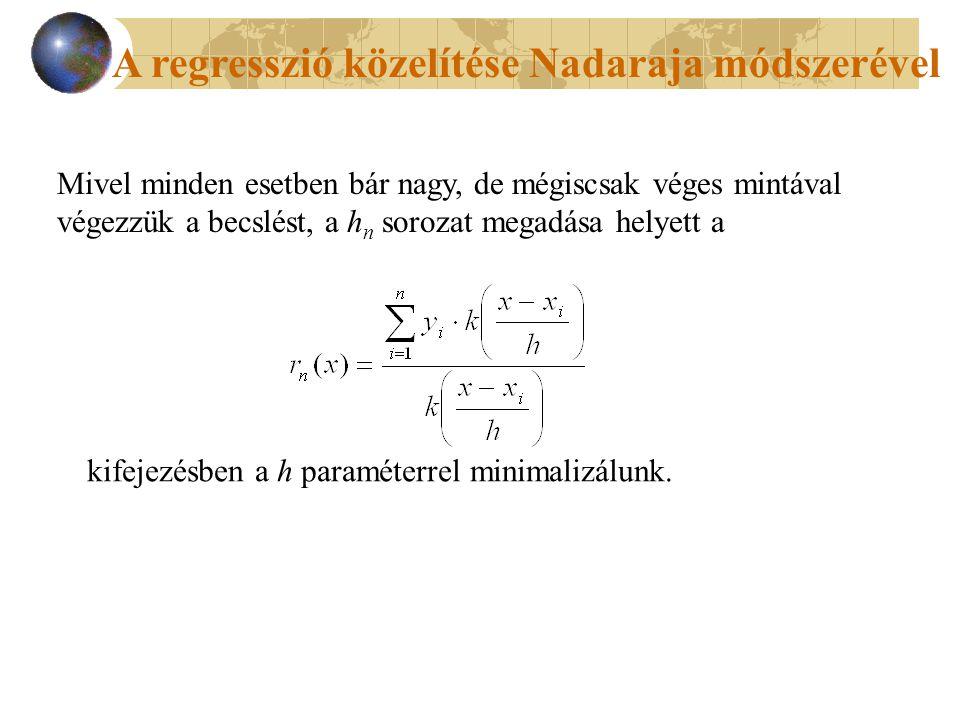A regresszió közelítése Nadaraja módszerével Mivel minden esetben bár nagy, de mégiscsak véges mintával végezzük a becslést, a h n sorozat megadása helyett a kifejezésben a h paraméterrel minimalizálunk.