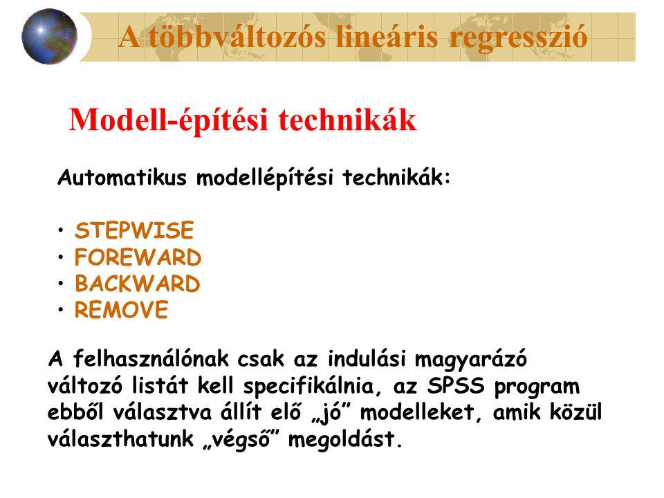 """A többváltozós lineáris regresszió Modell-építési technikák Automatikus modellépítési technikák: STEPWISE FOREWARD BACKWARD REMOVE A felhasználónak csak az indulási magyarázó változó listát kell specifikálnia, az SPSS program ebből választva állít elő """"jó modelleket, amik közül választhatunk """"végső megoldást."""