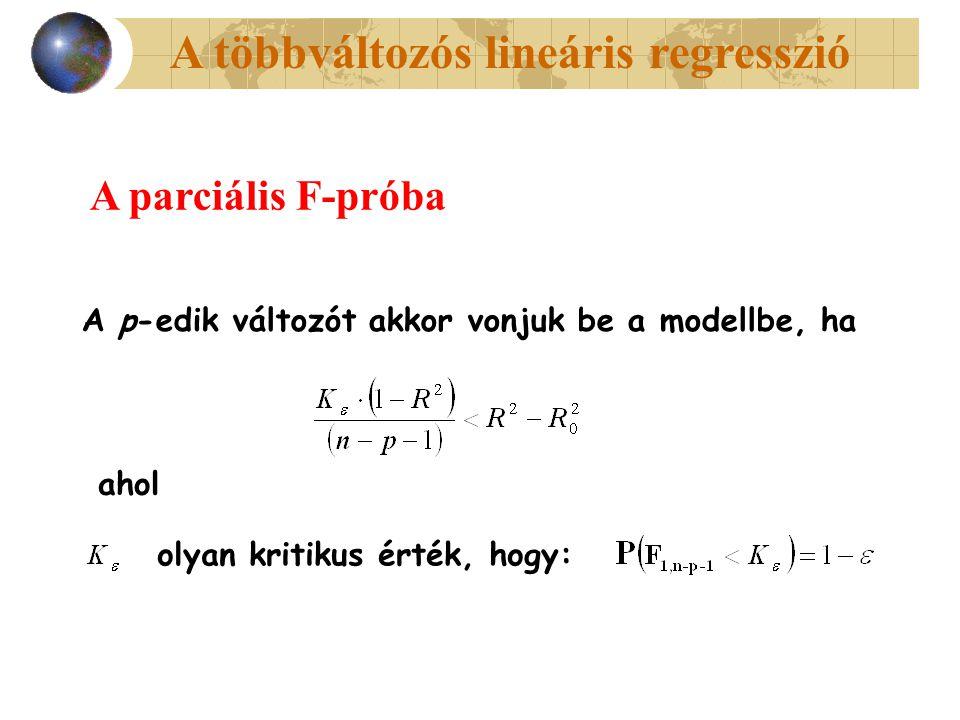 A többváltozós lineáris regresszió A parciális F-próba A p-edik változót akkor vonjuk be a modellbe, ha ahol olyan kritikus érték, hogy: