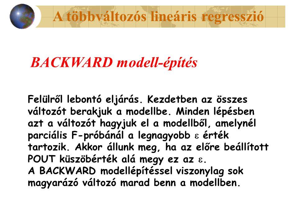 A többváltozós lineáris regresszió BACKWARD modell-építés Felülről lebontó eljárás. Kezdetben az összes változót berakjuk a modellbe. Minden lépésben
