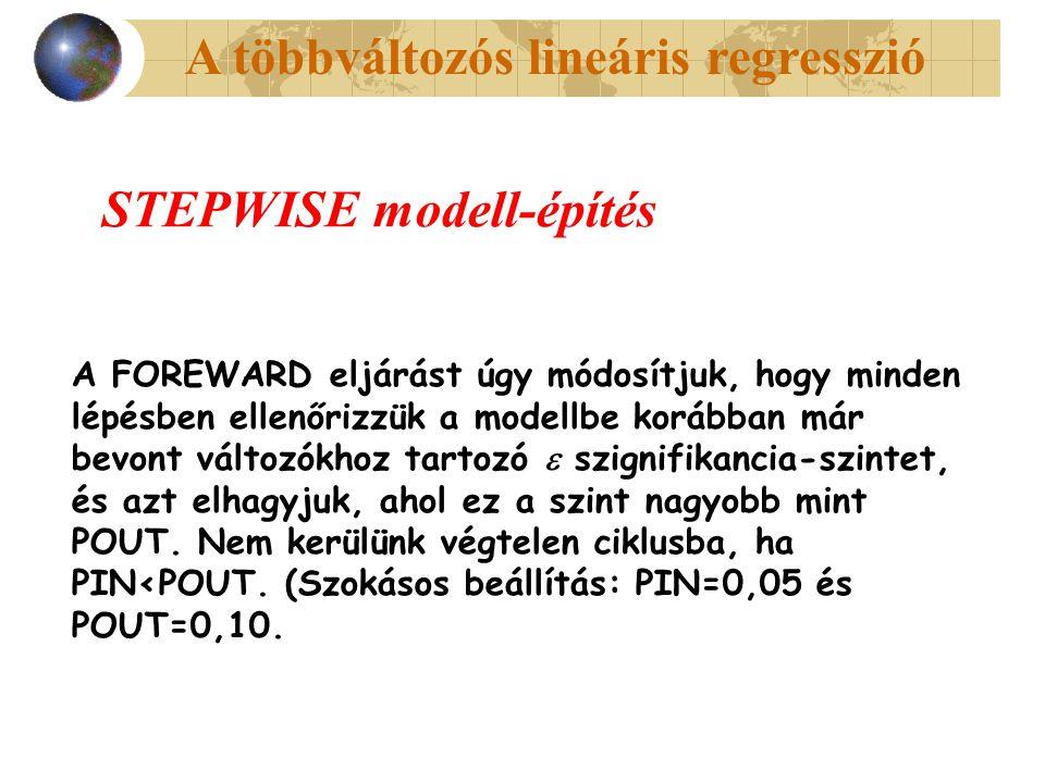 A többváltozós lineáris regresszió STEPWISE modell-építés A FOREWARD eljárást úgy módosítjuk, hogy minden lépésben ellenőrizzük a modellbe korábban má