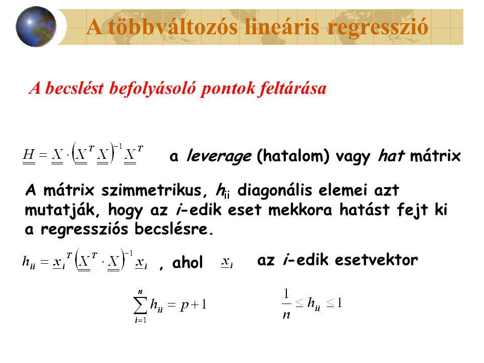 A többváltozós lineáris regresszió A mátrix szimmetrikus, h ii diagonális elemei azt mutatják, hogy az i-edik eset mekkora hatást fejt ki a regressziós becslésre.