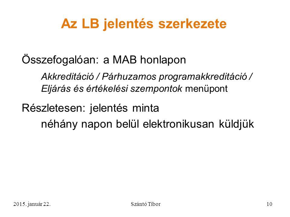 Összefogalóan: a MAB honlapon Akkreditáció / Párhuzamos programakkreditáció / Eljárás és értékelési szempontok menüpont Részletesen: jelentés minta néhány napon belül elektronikusan küldjük Az LB jelentés szerkezete 2015.