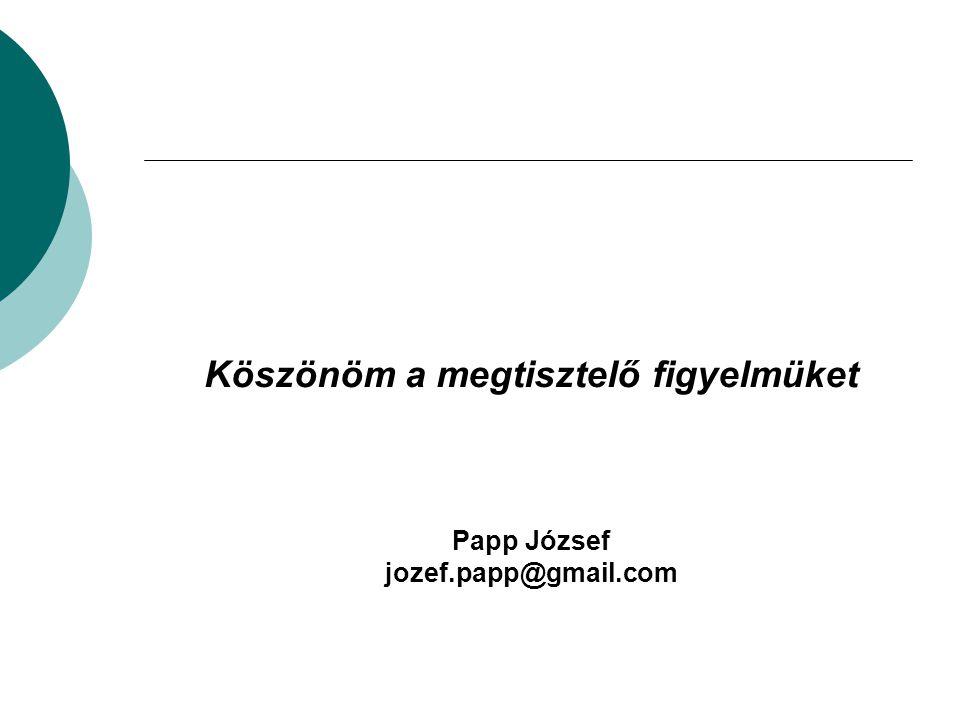 Köszönöm a megtisztelő figyelmüket Papp József jozef.papp@gmail.com