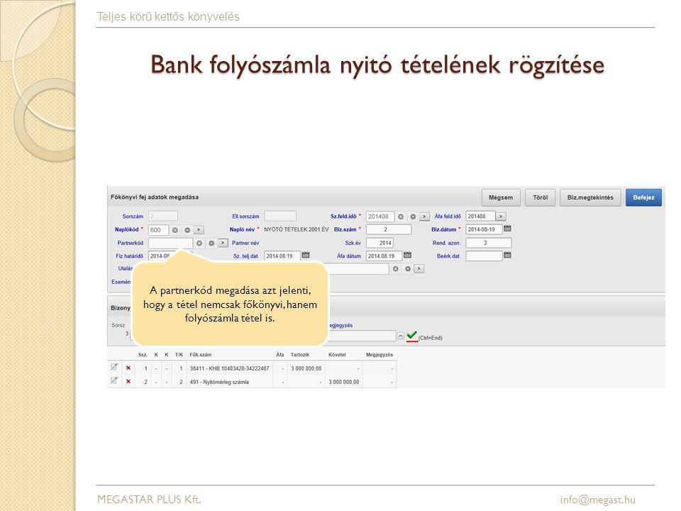 Bank folyószámla nyitó tételének rögzítése MEGASTAR PLUS Kft. info@megast.hu Teljes körű kettős könyvelés A partnerkód megadása azt jelenti, hogy a té
