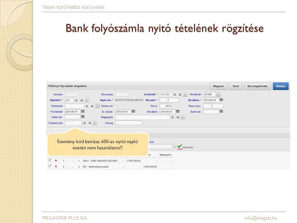 Bank folyószámla nyitó tételének rögzítése MEGASTAR PLUS Kft. info@megast.hu Teljes körű kettős könyvelés Esemény kód beírása. 600-as nyitó napló eset