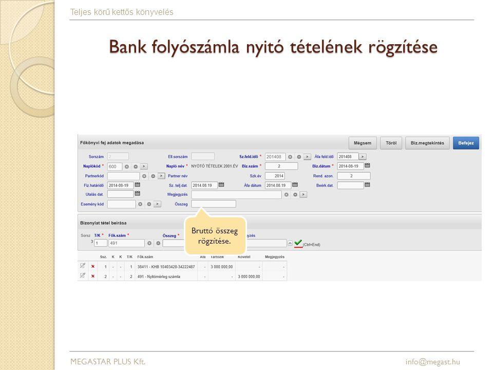 Bank folyószámla nyitó tételének rögzítése MEGASTAR PLUS Kft. info@megast.hu Teljes körű kettős könyvelés Bruttó összeg rögzítése.
