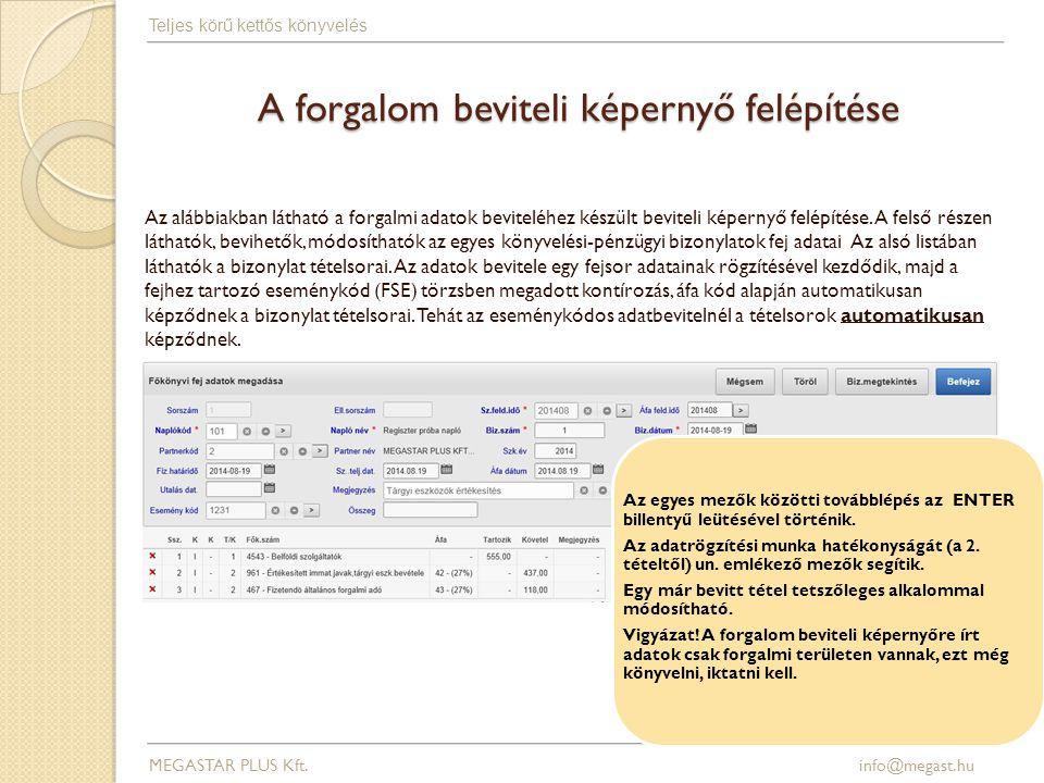 A forgalom beviteli képernyő felépítése MEGASTAR PLUS Kft. info@megast.hu Teljes körű kettős könyvelés Az alábbiakban látható a forgalmi adatok bevite