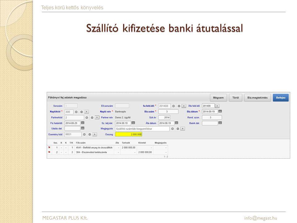 Szállító kifizetése banki átutalással MEGASTAR PLUS Kft. info@megast.hu Teljes körű kettős könyvelés