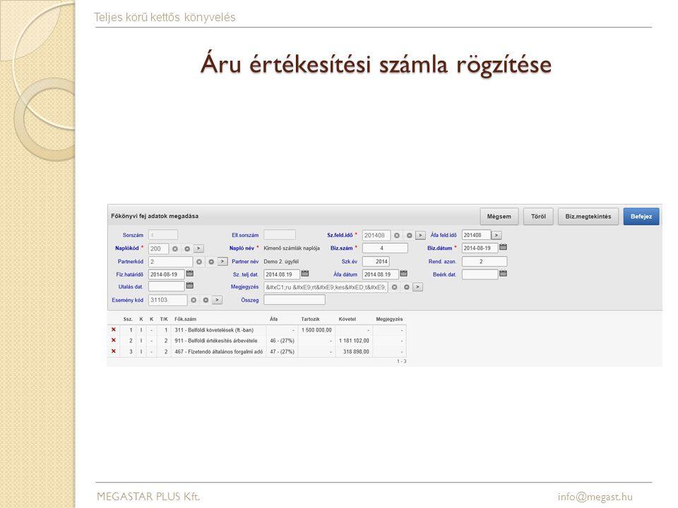 Áru értékesítési számla rögzítése MEGASTAR PLUS Kft. info@megast.hu Teljes körű kettős könyvelés