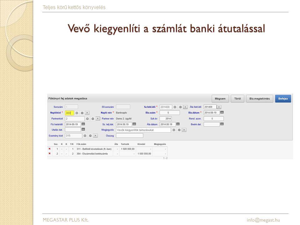 Vevő kiegyenlíti a számlát banki átutalással MEGASTAR PLUS Kft. info@megast.hu Teljes körű kettős könyvelés